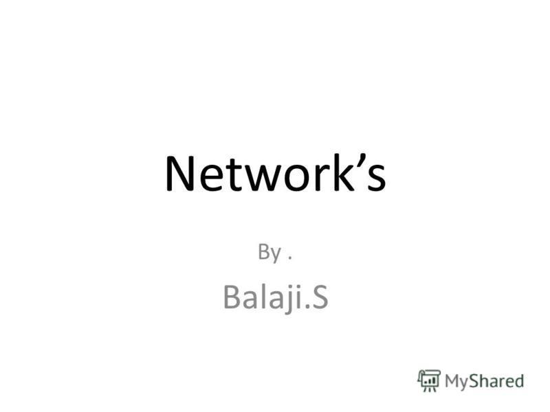 Networks By. Balaji.S