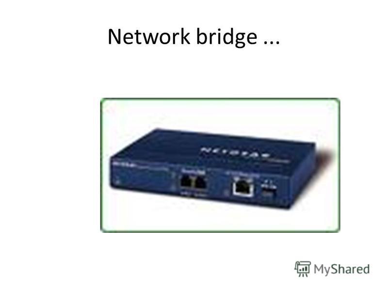Network bridge...