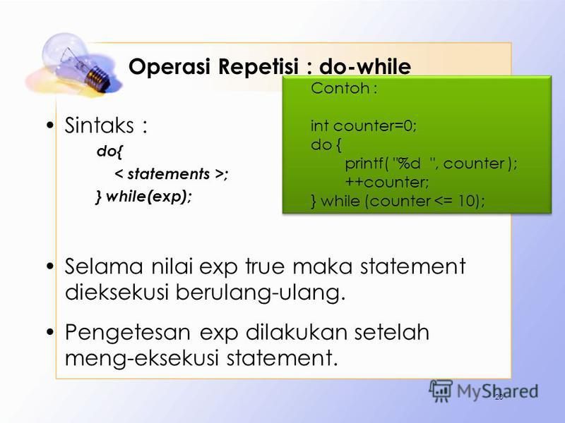 Operasi Repetisi : do-while Sintaks : do{ ; } while(exp); Selama nilai exp true maka statement dieksekusi berulang-ulang. Pengetesan exp dilakukan setelah meng-eksekusi statement. 20 Contoh : int counter=0; do { printf(