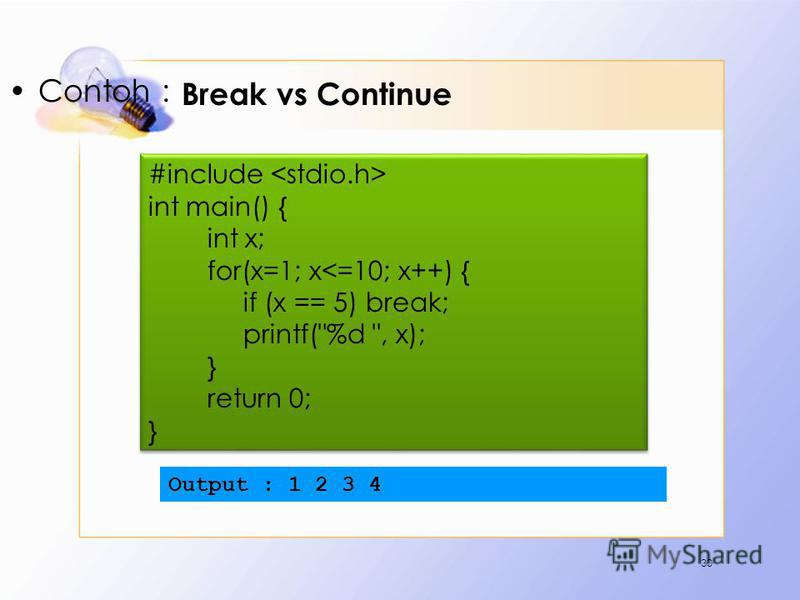 Break vs Continue Contoh : 30 #include int main() { int x; for(x=1; x<=10; x++) { if (x == 5) break; printf(