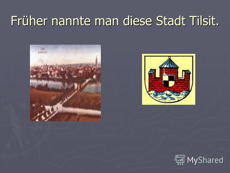 Früher nannte man diese Stadt Tilsit.