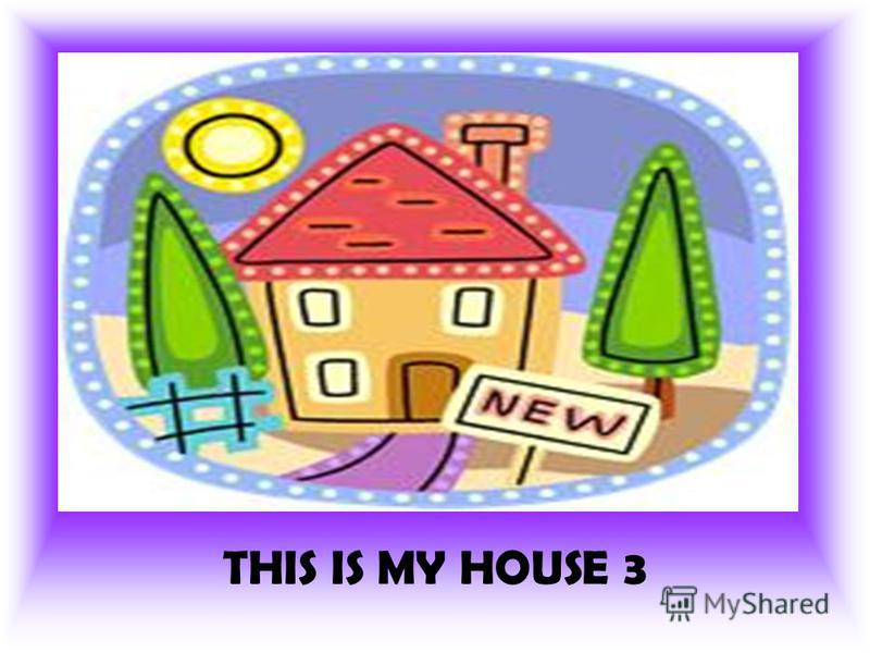 THIS IS MY HOUSE 3