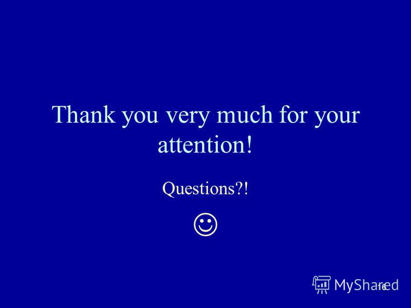 16 Thank you very much for your attention! Questions?!