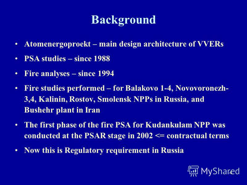 4 Background Atomenergoproekt – main design architecture of VVERs PSA studies – since 1988 Fire analyses – since 1994 Fire studies performed – for Balakovo 1-4, Novovoronezh- 3,4, Kalinin, Rostov, Smolensk NPPs in Russia, and Bushehr plant in Iran Th