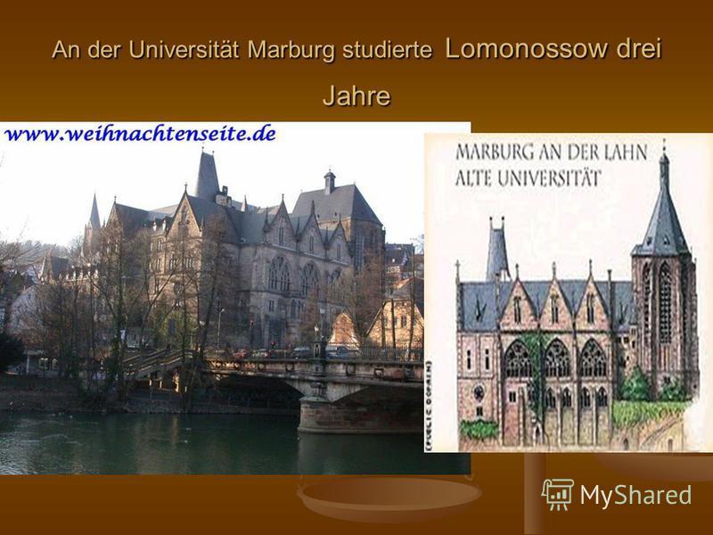 An der Universität Marburg studierte Lomonossow drei Jahre