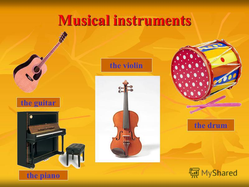 Musical instruments the guitar the piano the violin the drum
