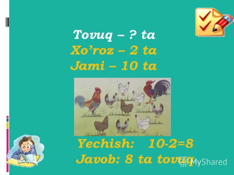 3-masala Tovuq – ? ta Xoroz – 2 ta Jami – 10 ta Yechish:10-2=8