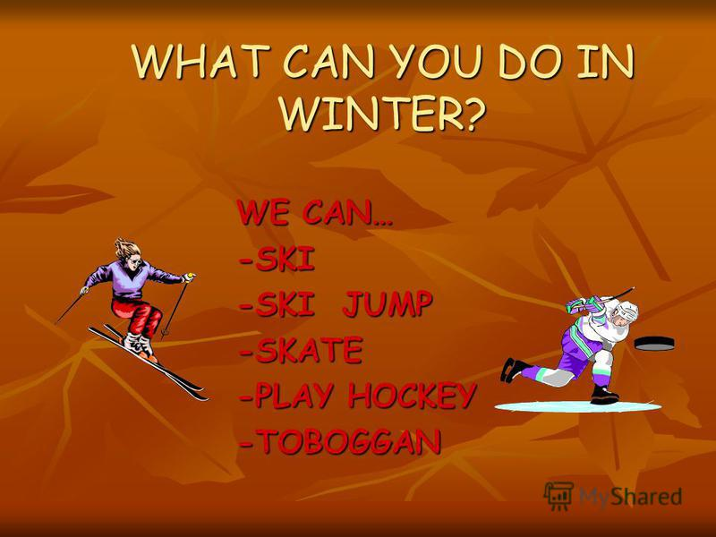 WHAT CAN YOU DO IN SUMMER? WE CAN WE CAN - run and jump - swim and dive - water-ski - ride a bike - play football - play basketball - play volleyball - play tennis - play badminton
