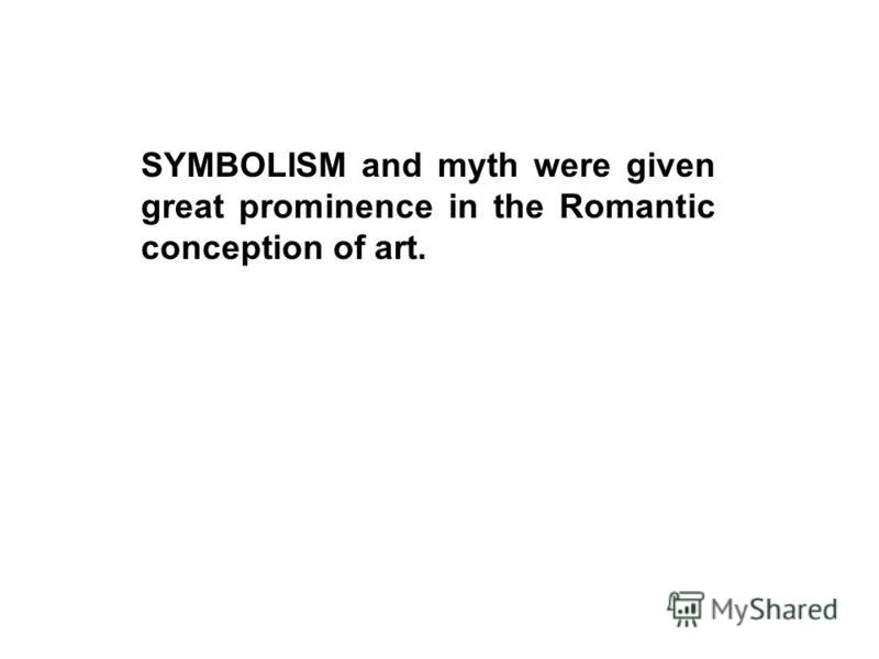 SYMBOLISM and myth were given great prominence in the Romantic conception of art.