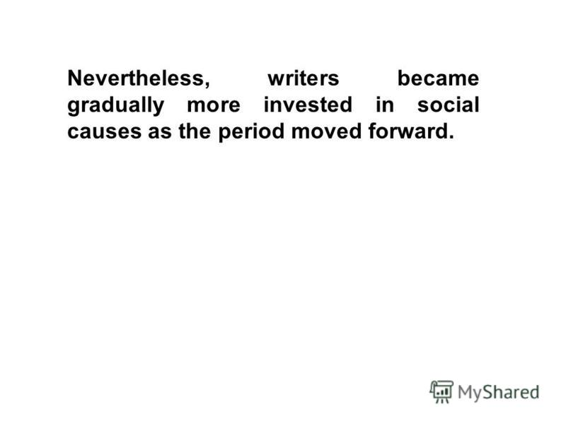 Nevertheless, writers became gradually more invested in social causes as the period moved forward.