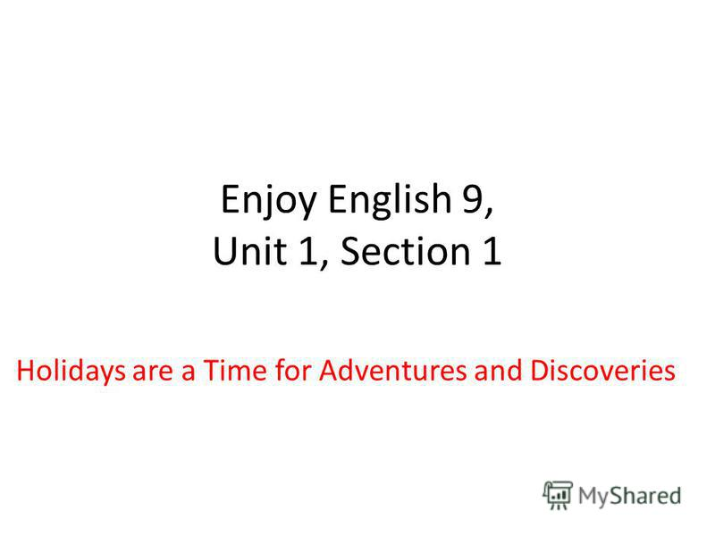 Enjoy English 9, Unit 1, Section 1 Holidays are a Time for Adventures and Discoveries
