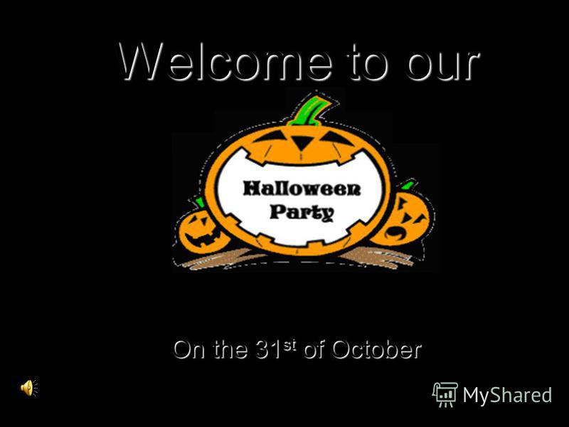 Welcome to our On the 31 st of October