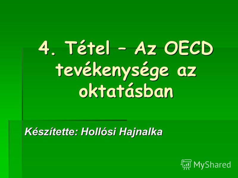 4. Tétel – Az OECD tevékenysége az oktatásban Készítette: Hollósi Hajnalka