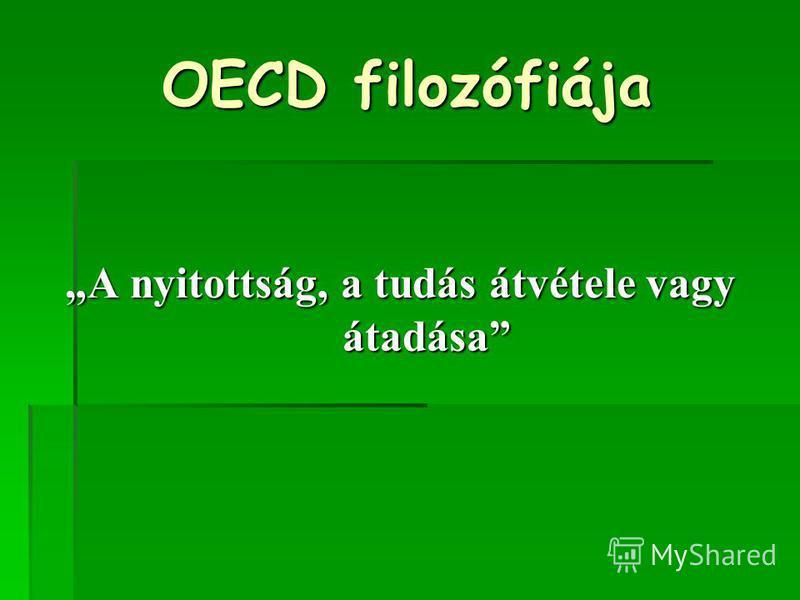 OECD filozófiája A nyitottság, a tudás átvétele vagy átadása