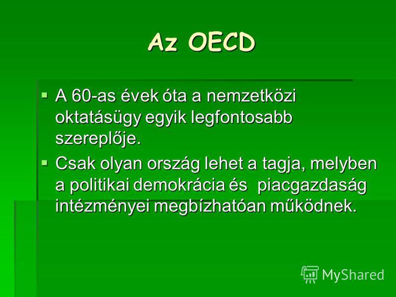 Az OECD A 60-as évek óta a nemzetközi oktatásügy egyik legfontosabb szereplője. A 60-as évek óta a nemzetközi oktatásügy egyik legfontosabb szereplője. Csak olyan ország lehet a tagja, melyben a politikai demokrácia és piacgazdaság intézményei megbíz