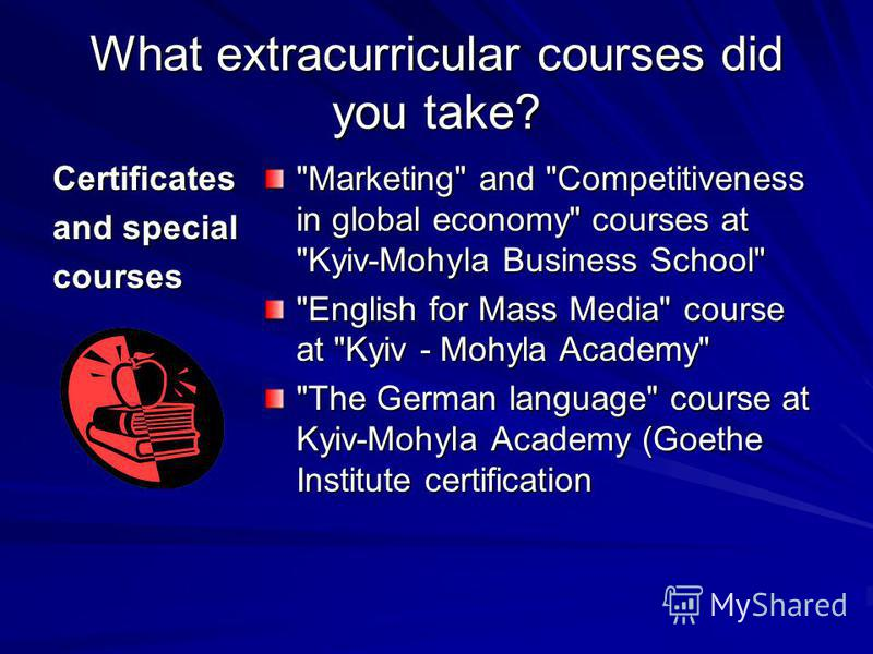 What extracurricular courses did you take? Certificates and special courses