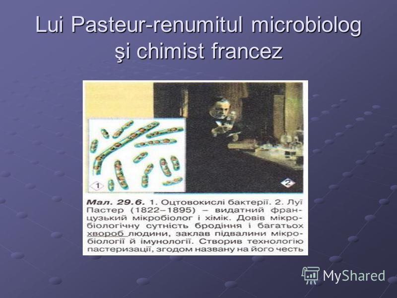 Lui Pasteur-renumitul microbiolog şi chimist francez
