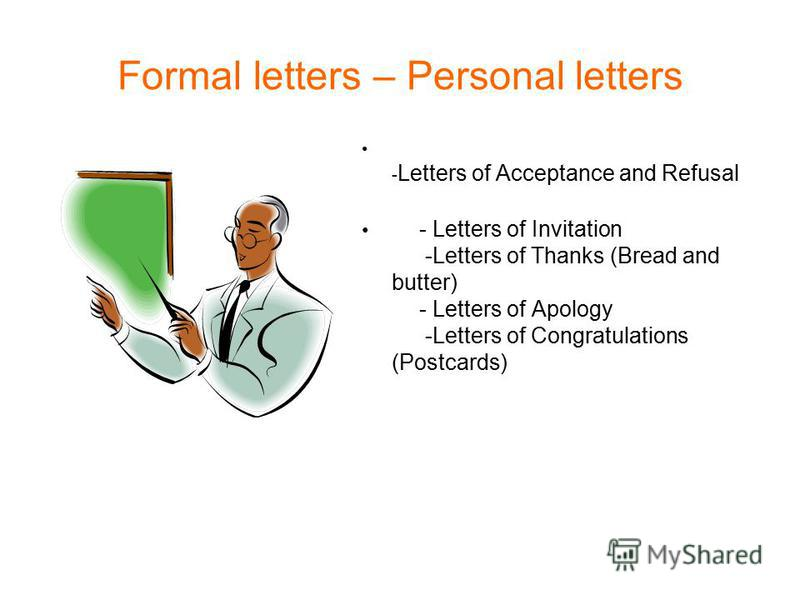Formal letters – Personal letters - Letters of Acceptance and Refusal - Letters of Invitation -Letters of Thanks (Bread and butter) - Letters of Apology -Letters of Congratulations (Postcards)