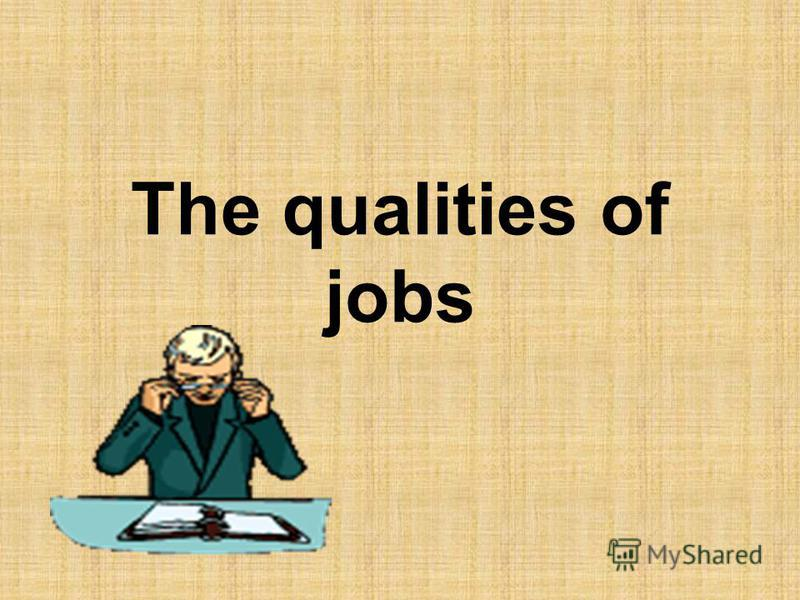 The qualities of jobs