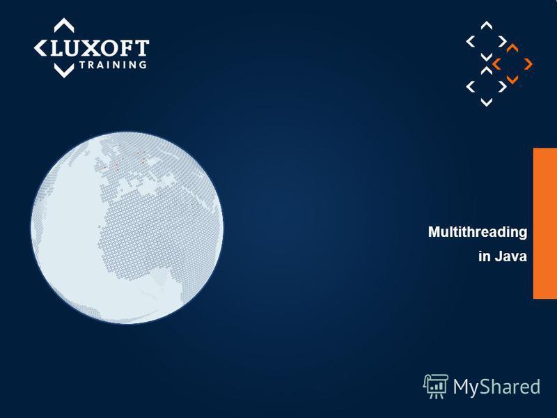 1 © Luxoft Training 2013 Multithreading in Java