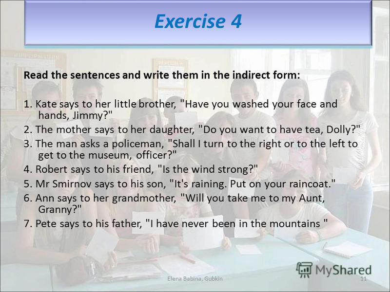 Read the sentences and write them in the indirect form: 1. Kate says to her little brother,