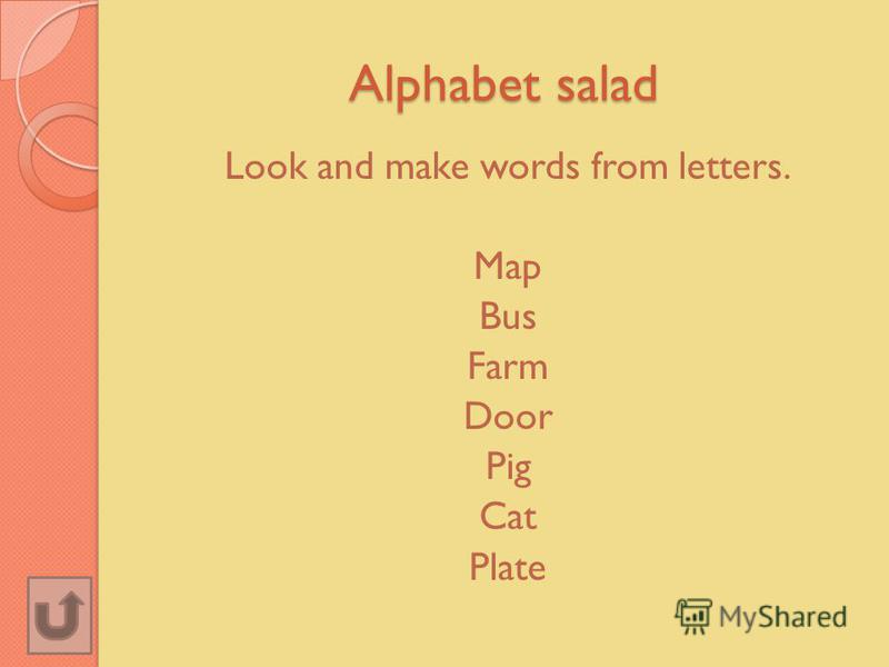 Alphabet salad Look and make words from letters. Map Bus Farm Door Pig Cat Plate