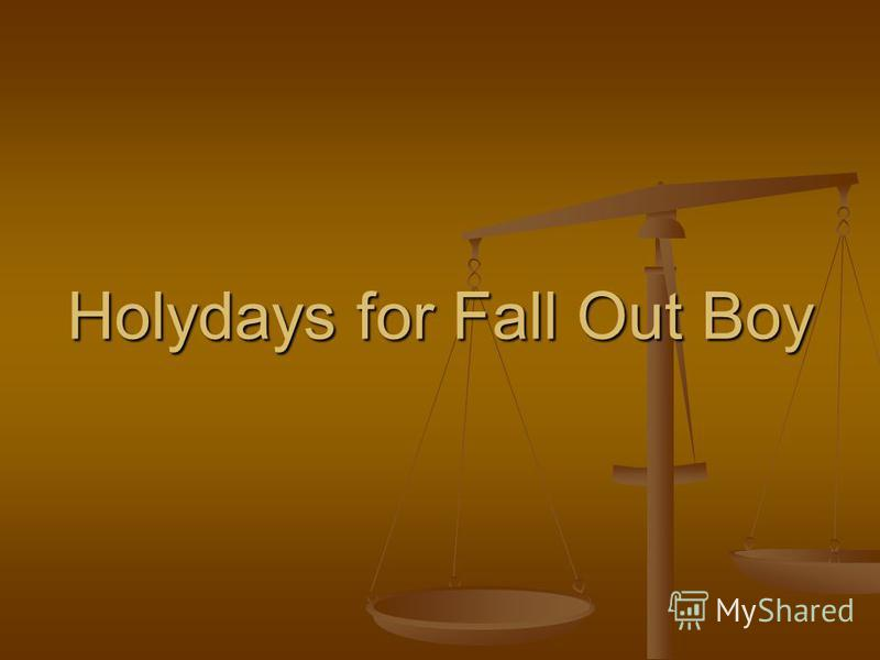 Holydays for Fall Out Boy