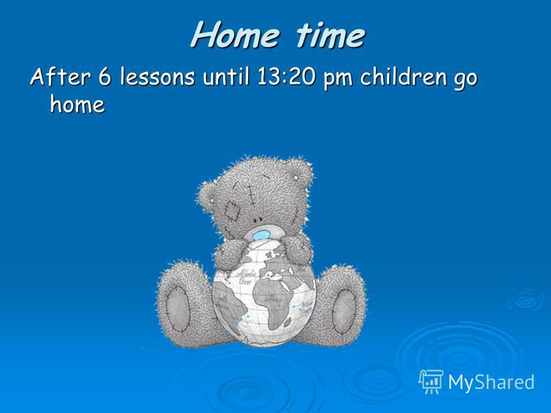 Home time After 6 lessons until 13:20 pm children go home