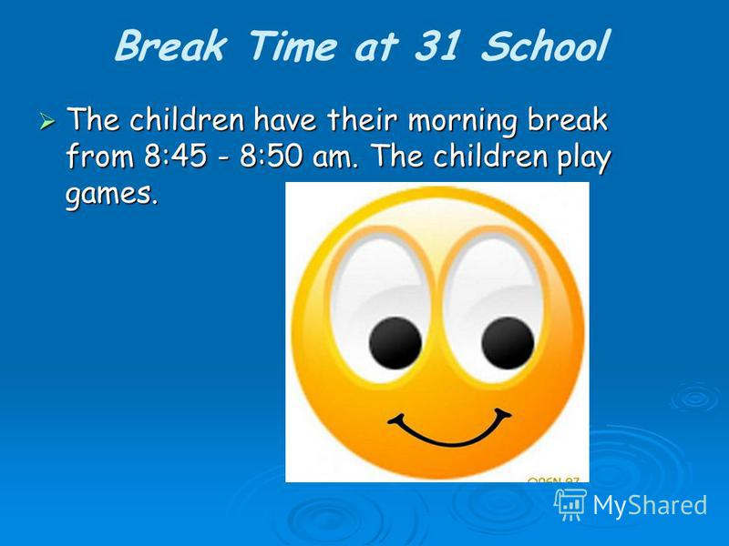 Break Time at 31 School The children have their morning break from 8:45 - 8:50 am. The children play games. The children have their morning break from 8:45 - 8:50 am. The children play games.