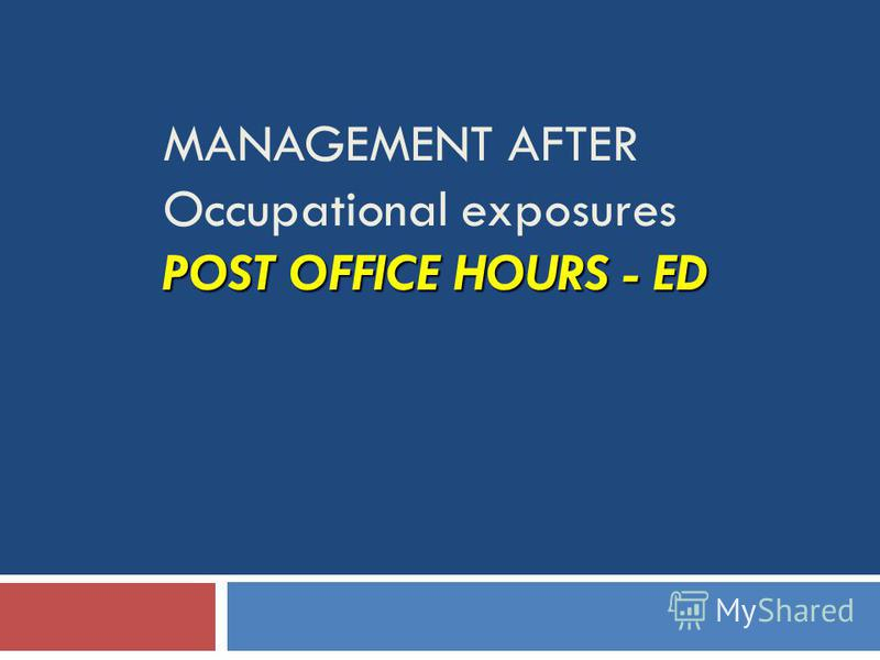 POST OFFICE HOURS - ED MANAGEMENT AFTER Occupational exposures POST OFFICE HOURS - ED