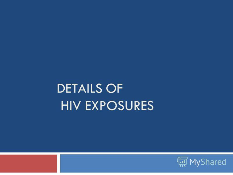 DETAILS OF HIV EXPOSURES