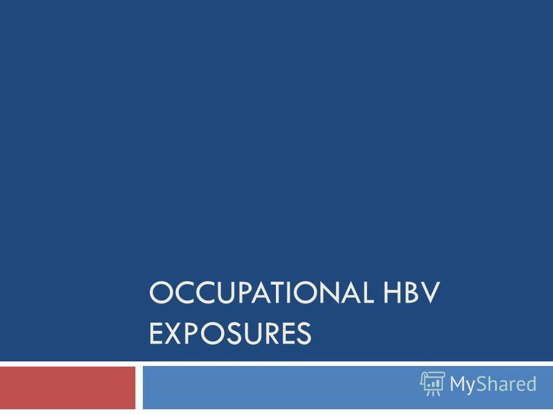 OCCUPATIONAL HBV EXPOSURES