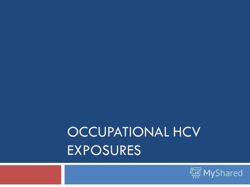 OCCUPATIONAL HCV EXPOSURES