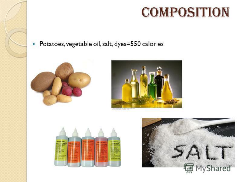 composition composition Potatoes, vegetable oil, salt, dyes=550 calories