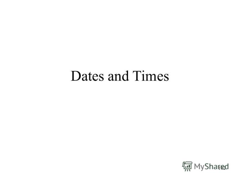 102 Dates and Times
