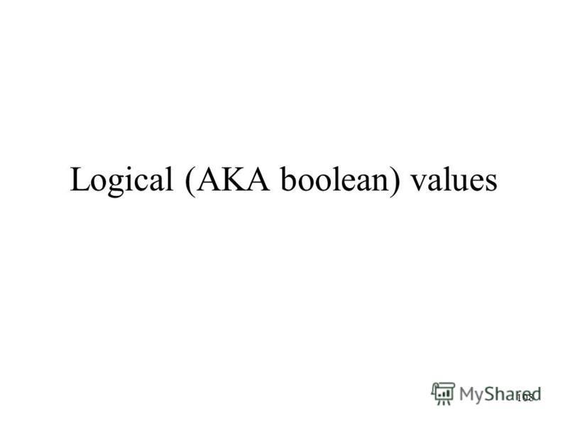 108 Logical (AKA boolean) values