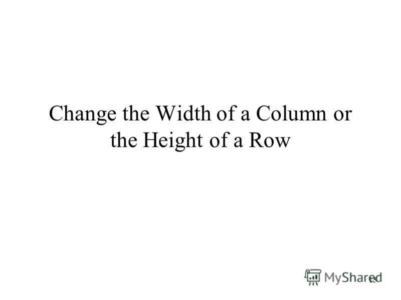 15 Change the Width of a Column or the Height of a Row