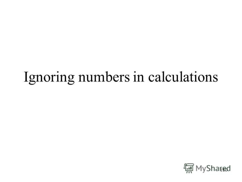 150 Ignoring numbers in calculations