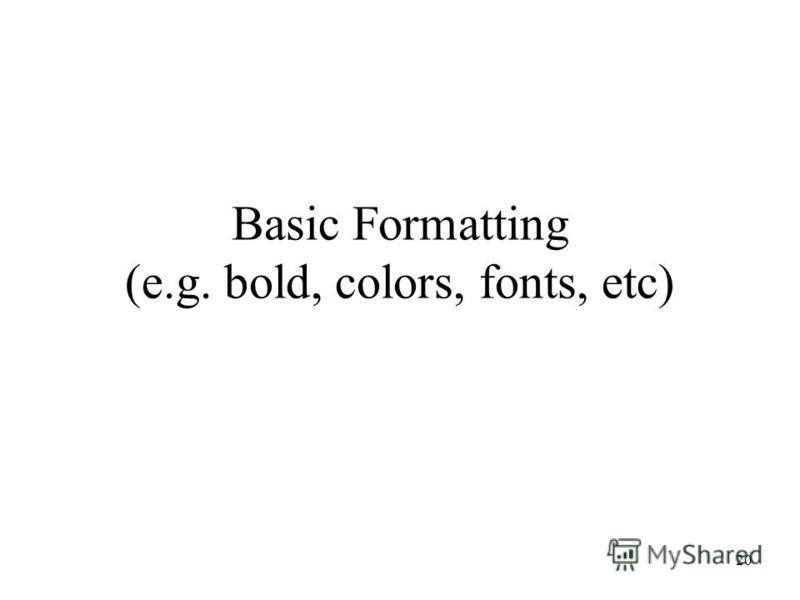 20 Basic Formatting (e.g. bold, colors, fonts, etc)