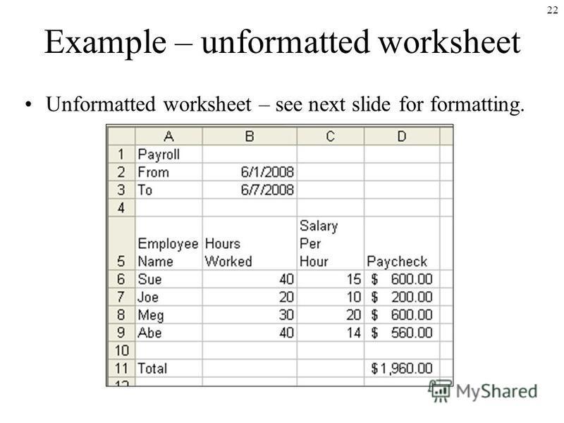 22 Example – unformatted worksheet Unformatted worksheet – see next slide for formatting.