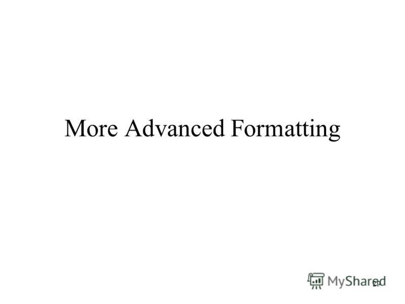 29 More Advanced Formatting