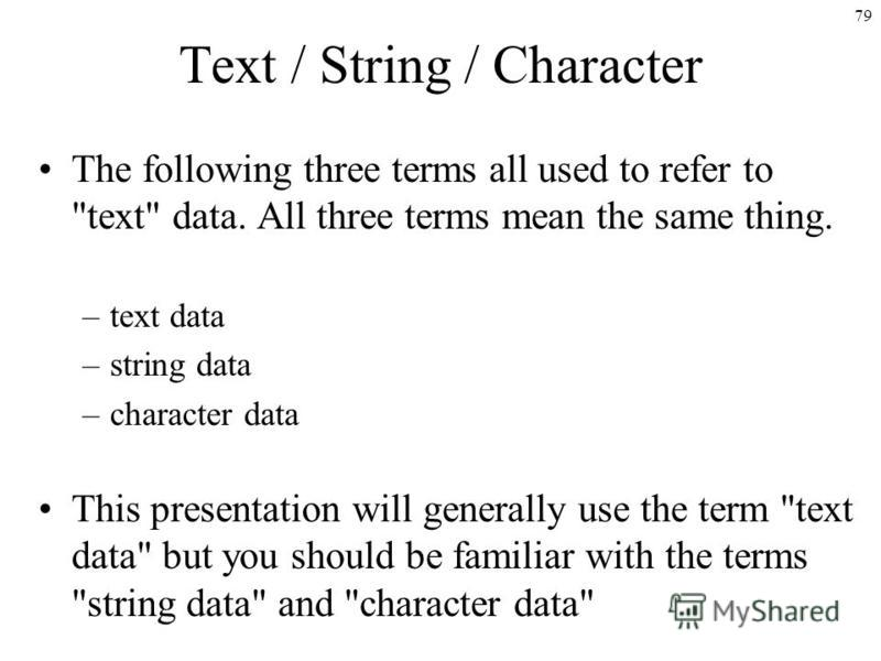 79 Text / String / Character The following three terms all used to refer to