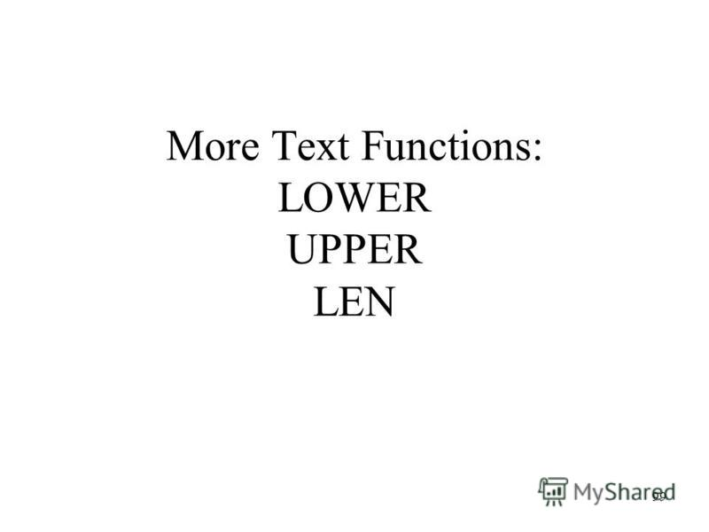 99 More Text Functions: LOWER UPPER LEN