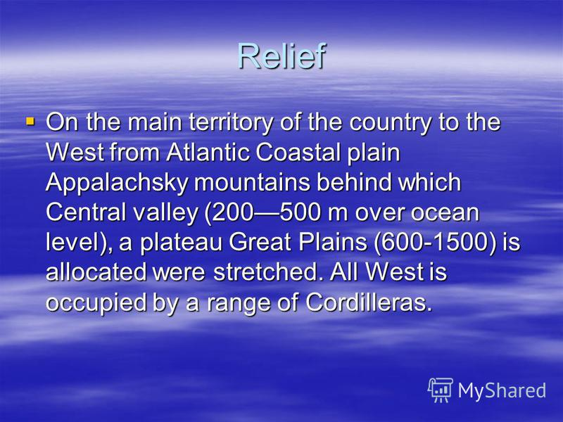 Relief On the main territory of the country to the West from Atlantic Coastal plain Appalachsky mountains behind which Central valley (200500 m over ocean level), a plateau Great Plains (600-1500) is allocated were stretched. All West is occupied by