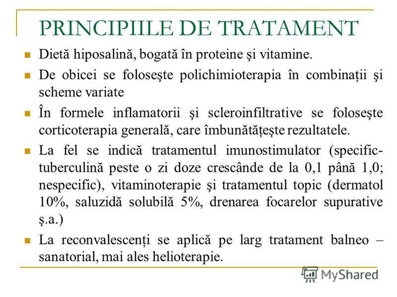 PRINCIPIILE DE TRATAMENT Dietă hiposalină, bogată în proteine şi vitamine. De obicei se foloseşte polichimioterapia în combinaţii şi scheme variate În formele inflamatorii şi scleroinfiltrative se foloseşte corticoterapia generală, care îmbunătăţeşte