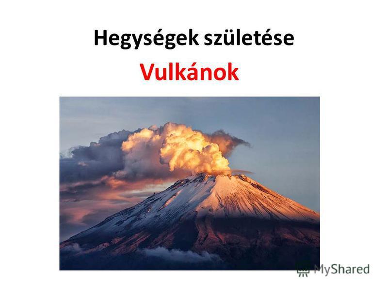 Hegységek születése Vulkánok