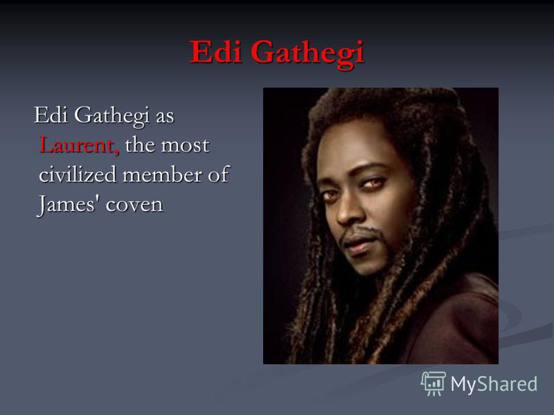 Edi Gathegi Edi Gathegi as Laurent, the most civilized member of James' coven