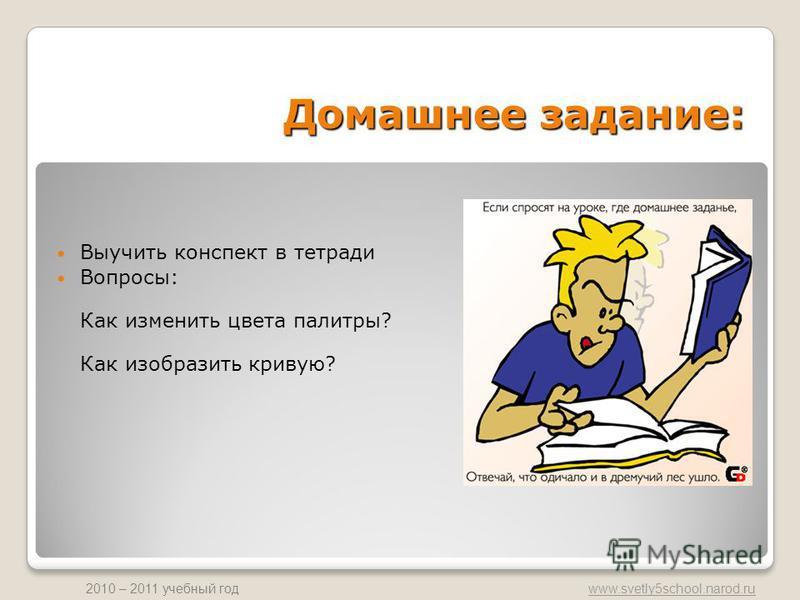 www.svetly5school.narod.ru 2010 – 2011 учебный год Домашнее задание: Выучить конспект в тетради Вопросы: Как изменить цвета палитры? Как изобразить кривую?