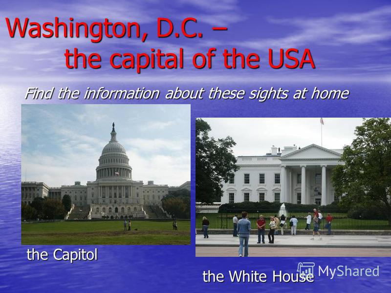 Find the information about these sights at home the Capitol the White House the White House Washington, D.C. – the capital of the USA