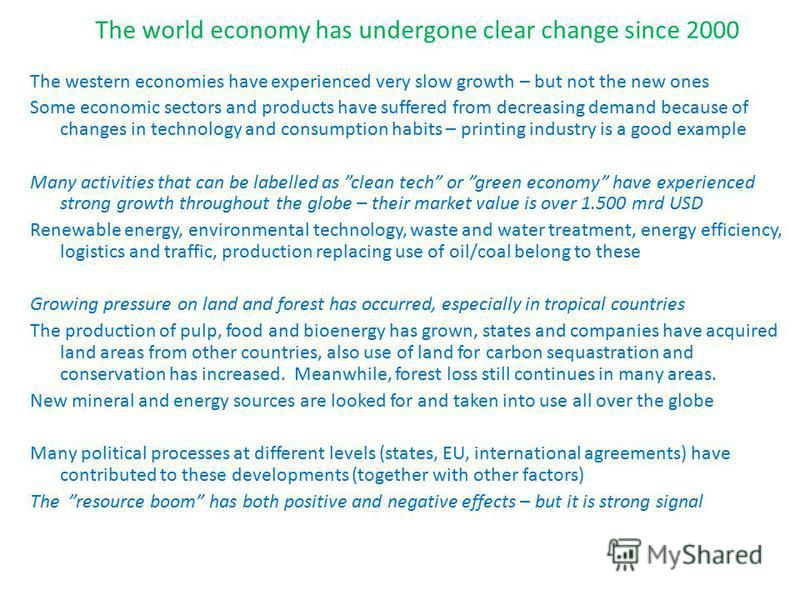 The world economy has undergone clear change since 2000 The western economies have experienced very slow growth – but not the new ones Some economic sectors and products have suffered from decreasing demand because of changes in technology and consum